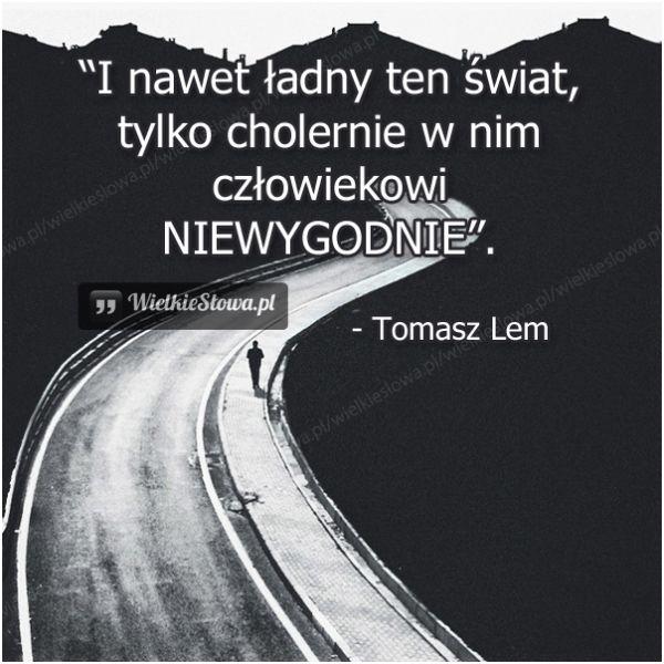I nawet ładny ten świat... #Tomasz-Lem,  #Człowiek, #Świat-i-podróże