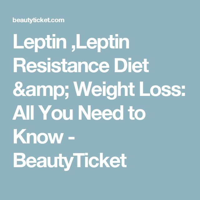Leptin ,Leptin Resistance Diet & Weight Loss: All You Need to Know - BeautyTicket