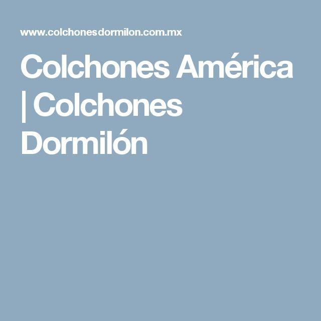 Colchones América | Colchones Dormilón