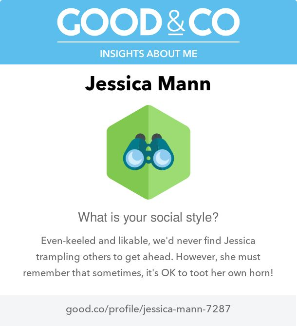 "I'm discovering my personality with Good&Co! This is what they have to say about me so far: ""Even-keeled and likeable, we'd never see you trampling others to get ahead. However, remember that sometimes, it's good to promote your accomplishments!"""