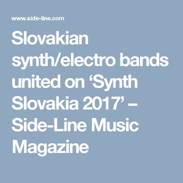 Slovakian synth/electro bands united on 'Synth Slovakia 2017' – Side-Line Music Magazine