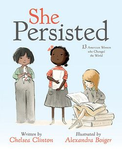 She Persisted by Chelsea Clinton; Alexandra Boiger (Hardcover): Booksamillion.com: Books
