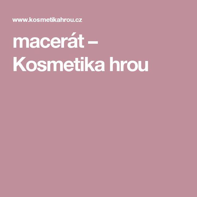 macerát – Kosmetika hrou
