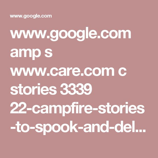 www.google.com amp s www.care.com c stories 3339 22-campfire-stories-to-spook-and-delight amp