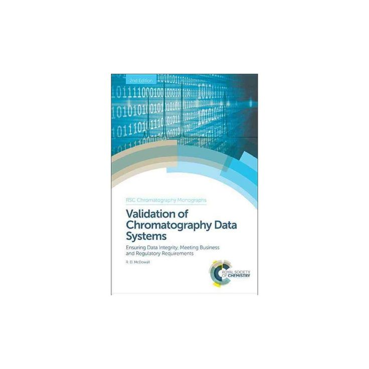 Validation of Chromatography Data Systems : Ensuring Data Integrity, Meeting Business and Regulatory