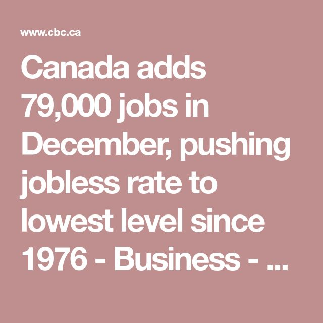 Canada adds 79,000 jobs in December, pushing jobless rate to lowest level since 1976 - Business - CBC News