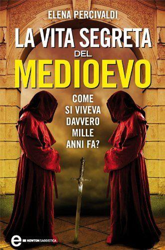 La vita segreta del Medioevo (eNewton Saggistica) di Elena Percivaldi, http://www.amazon.it/dp/B00CMBJYES/ref=cm_sw_r_pi_dp_mw33sb1Y7HXT4/277-8040333-8432131