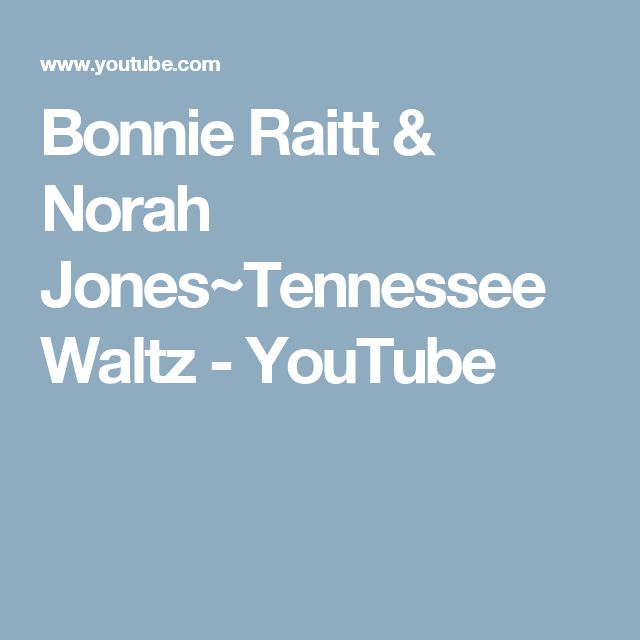 Bonnie Raitt & Norah Jones~Tennessee Waltz - YouTube