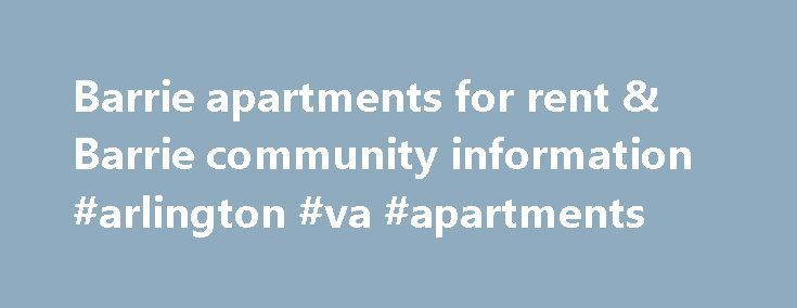 Barrie apartments for rent & Barrie community information #arlington #va #apartments http://apartment.remmont.com/barrie-apartments-for-rent-barrie-community-information-arlington-va-apartments/  #apartments for rent in barrie # Moving to Barrie Barrie Apartments and housing rentals City of Barrie – Government pages: Barrie apartment heat bylaw. If your heat is not maintained at least at 20 degrees Celsius as per this bylaw, first complain to your landlord, then you can call the City of…
