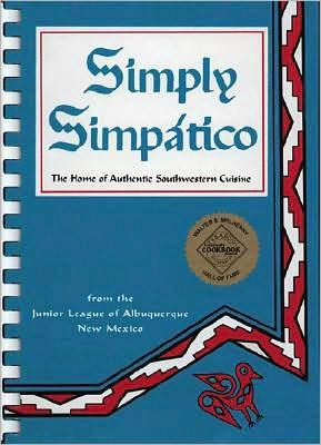 Simply Simpatico Cookbook: The Home of Authentic Southwestern Cuisine