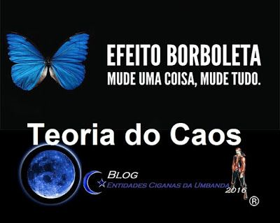 Entidades Ciganas da Umbanda (Clique Aqui) para entrar.: EFEITO BORBOLETA E A TEORIA DO CAOS