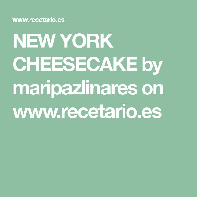 NEW YORK CHEESECAKE by maripazlinares on www.recetario.es