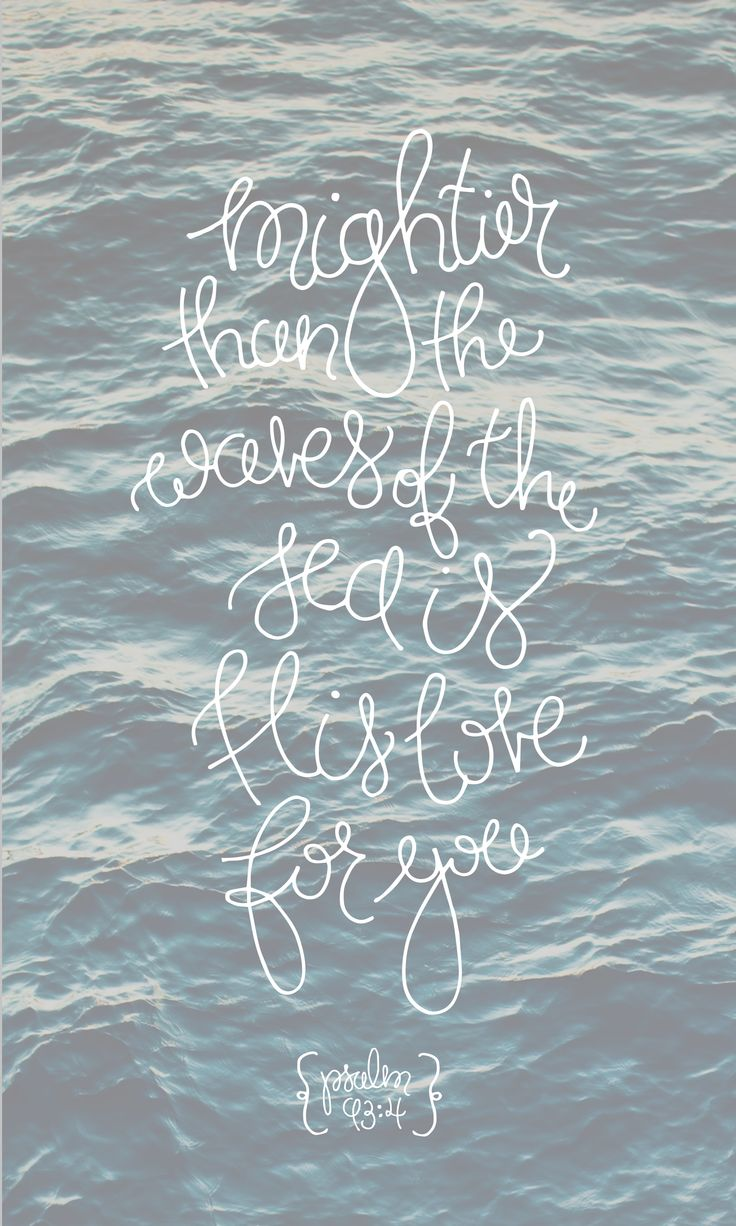 Mightier than the waves of the sea is his love for you Psalm 93:4