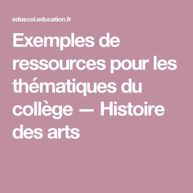 Exemples de ressources pour les thématiques du collège — Histoire des arts