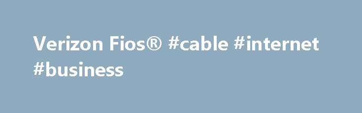 Verizon Fios® #cable #internet #business http://germany.nef2.com/verizon-fios-cable-internet-business/  # Verizon Fios Bundles Better internet, TV, and phone start with fiber-optic technology. Verizon Fios Internet What is Fios? The fastest and most reliable Internet available. 5 What can fiber-optic speed and reliability do for you? With Verizon Fios Internet, you can stream entertainment with virtually no buffering and share faster, with upload speeds up to 5x faster than cable. 6 Shorter…