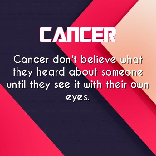 Change Zodiac Sign Cancer to Cancer Free! Thats right, dont ever doubt your gut instincts or your intelligence.Hollis Schultz