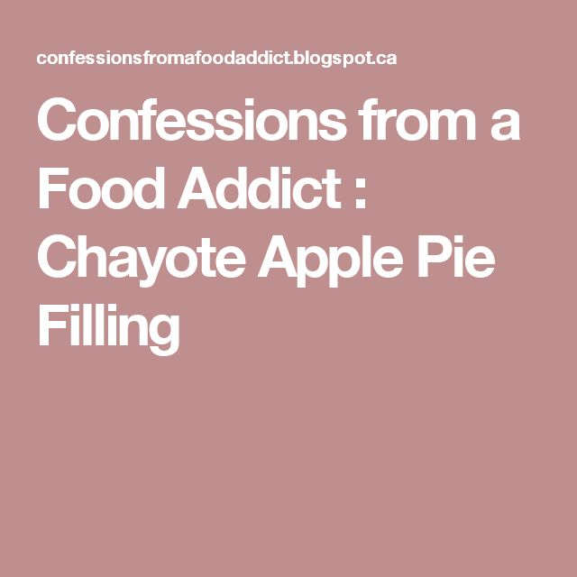 Confessions from a Food Addict : Chayote Apple Pie Filling
