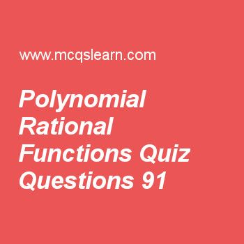Learn quiz on polynomial rational functions, applied math quiz 91 to practice. Free mathematics MCQs questions and answers to learn polynomial rational functions MCQs with answers. Practice MCQs to test knowledge on polynomial and rational functions, characteristics of exponential functions, graphing linear functions, linear programming examples, dual simplex method worksheets.  Free polynomial rational functions worksheet has multiple choice quiz questions as functions expressed in form…