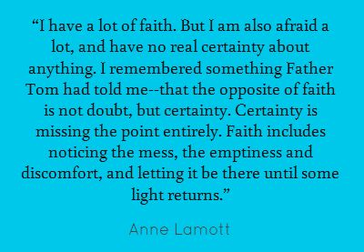 Faith includes noticing the mess, the emptiness, and discomfort, and letting it be there until some light returns.