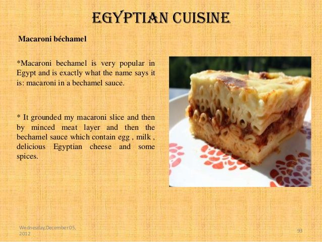 Egyptian cuisineMacaroni béchamel*Macaroni bechamel is very popular inEgypt and is exactly what the name says itis: macaro...