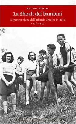 Bruno Maida, La Shoah dei bambini. La persecuzione dell'infanzia ebraica in Italia (1938-1945), Einaudi Storia