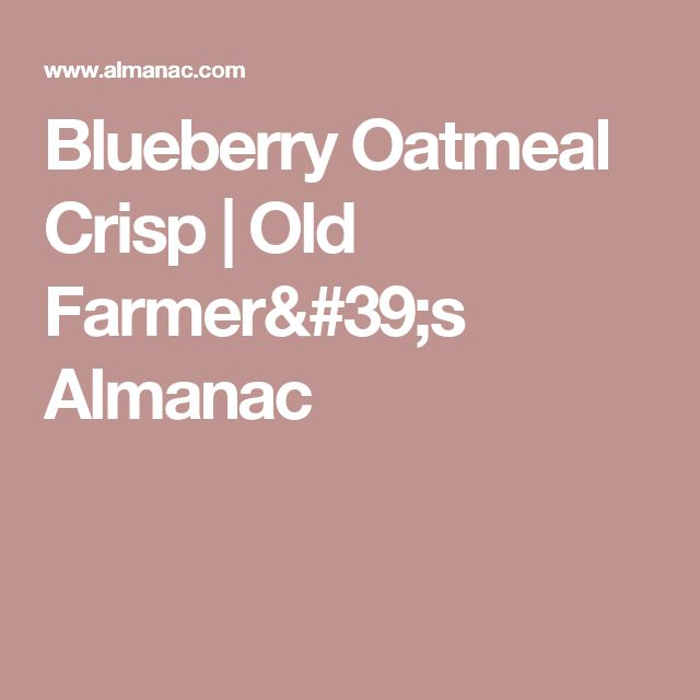 Blueberry Oatmeal Crisp | Old Farmer's Almanac