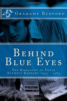 Behind Blue Eyes  The Biography of David Anthony Kennedy, 978-1475281514, Mr Grahame R Bedford, CreateSpace Independent Publishing Platform