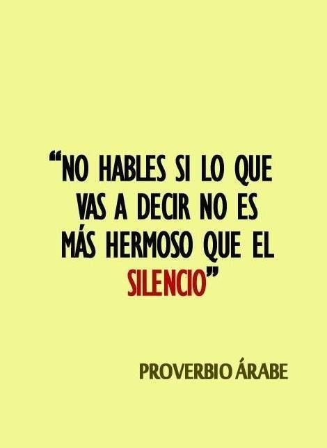 No hables si lo que vas a decir no es mas hermoso que el silencio