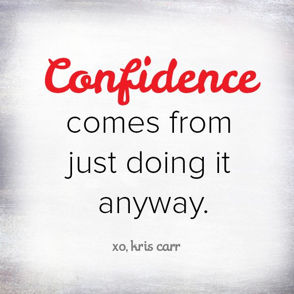 Confidence comes from just doing it anyway. -Kris Carr Quote #wisdom #affirmations