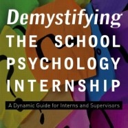 Demystifying the school psychology internship : a dynamic guide for interns and supervisors, by Daniel S. Newman.
