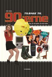 """Tilbage til 90'erne - Alle de ting, du har glemt, du kan huske"" av Ove Dahl"