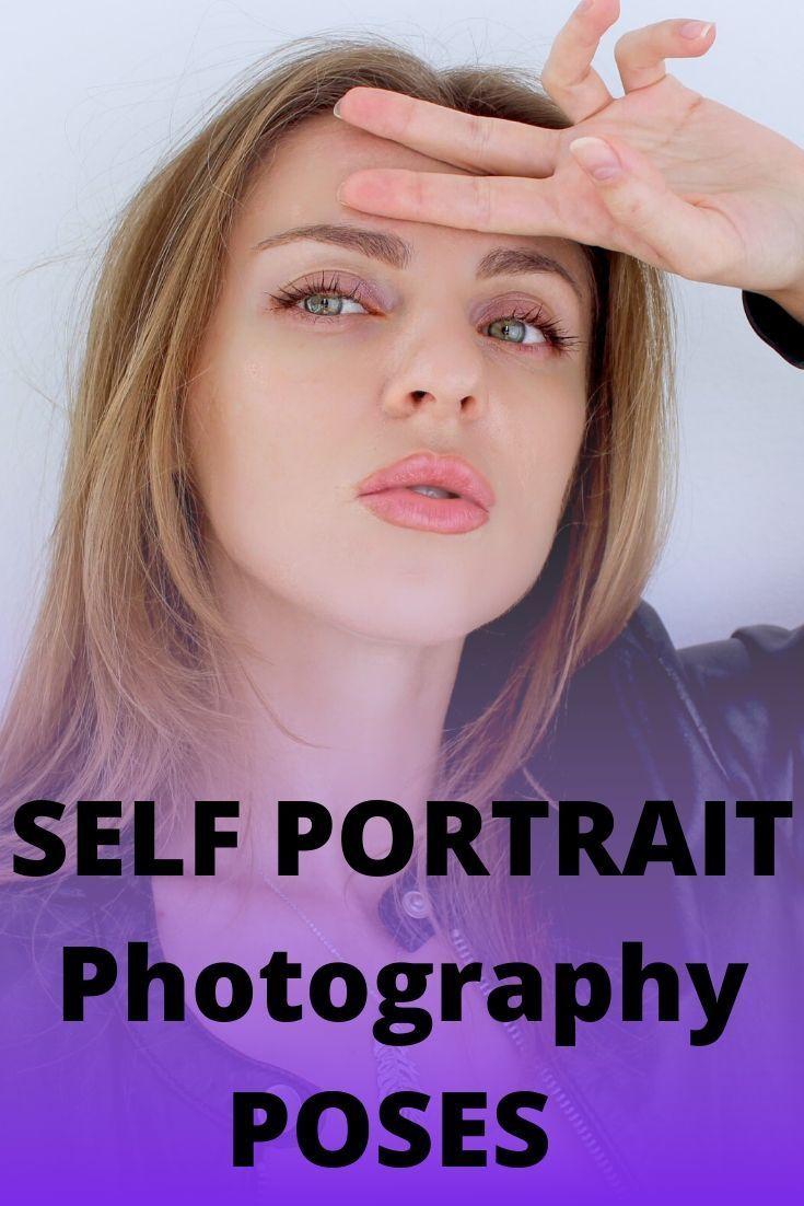 Self Portrait Poses For Women In 2020 Portrait Photography Tips Self Portrait Poses Modeling Poses For Beginners