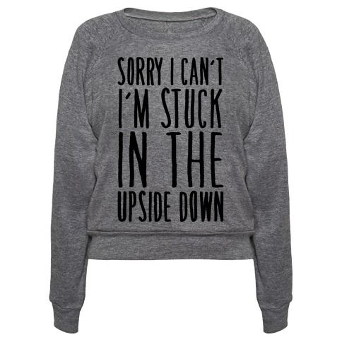 Sorry I would love to but I can't I'm stuck in the upside down. Don't feel like doing anything? Just tell people that you're stuck in the upside down, they'll understand. Be lazy and get into some stranger things with this funny, parody, lazy shirt.