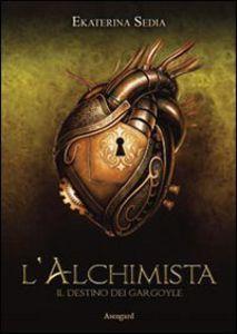 Libro L' alchimista. Il destino dei Gargoyle Ekaterina Sedia