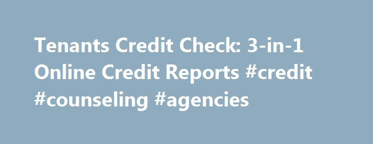 Tenants Credit Check: 3-in-1 Online Credit Reports #credit #counseling #agencies http://credit.remmont.com/tenants-credit-check-3-in-1-online-credit-reports-credit-counseling-agencies/  #tenant credit check # tenants credit check Tenants credit check These counseling services credit card debt are equally essential for Read More...The post Tenants Credit Check: 3-in-1 Online Credit Reports #credit #counseling #agencies appeared first on Credit.
