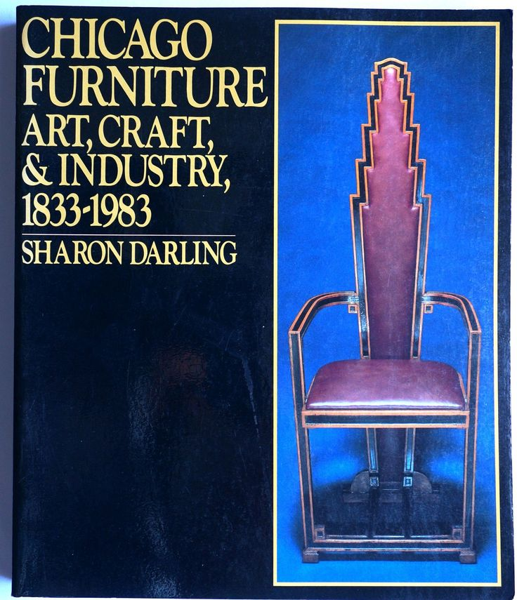 Chicago Furniture: Art Craft and Industry, 1833-1983