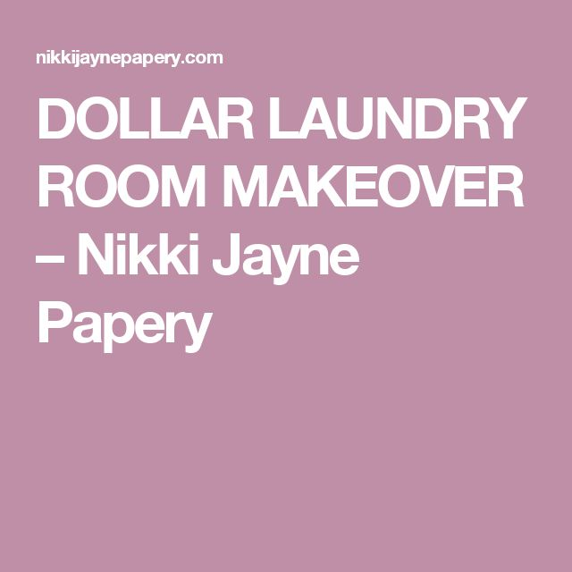 DOLLAR LAUNDRY ROOM MAKEOVER – Nikki Jayne Papery