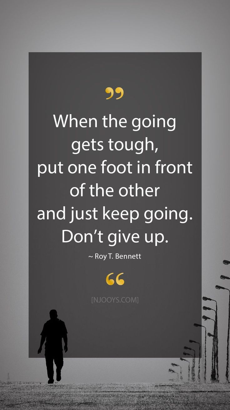 Roy T Bennett Quotes When The Going Gets Tough Put One Foot In Front O Determination Quotes Inspiration Inspirational Quotes Motivation Encouragement Quotes