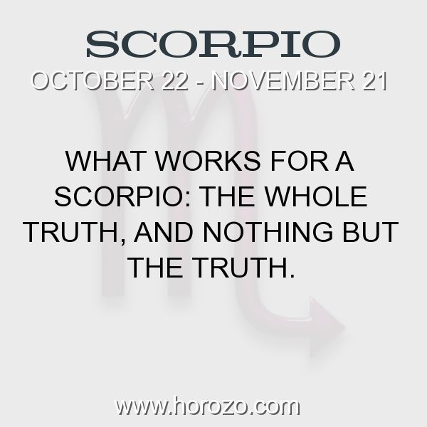 Fact about Scorpio: What works for a Scorpio: The Whole Truth, and Nothing... #scorpio, #scorpiofact, #zodiac. Scorpio, Join To Our Site https://www.horozo.com  You will find there Tarot Reading, Personality Test, Horoscope, Zodiac Facts And More. You can also chat with other members and play questions game. Try Now!
