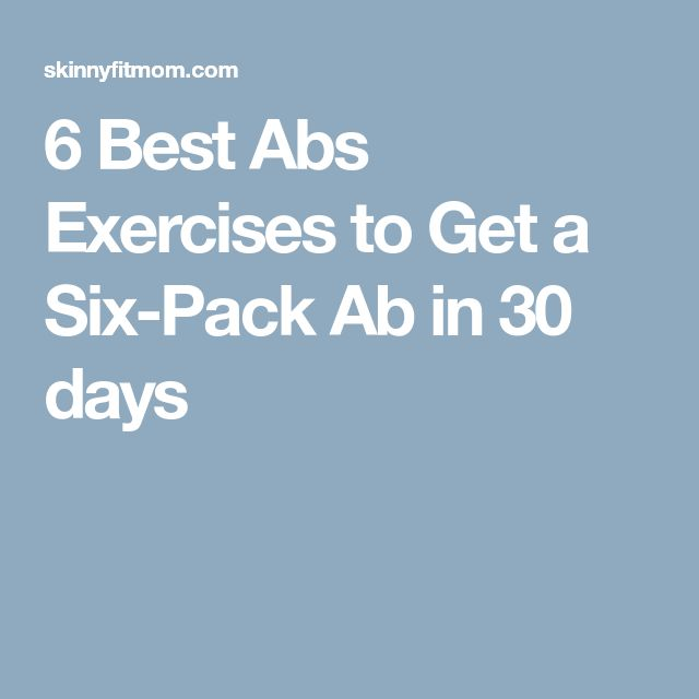 6 Best Abs Exercises to Get a Six-Pack Ab in 30 days