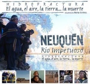 Hidrofractura: el agua, la tierra, la muerte. NEUQUÉN. RIO IMPETUOSO. 2013. Documental. Representantes de la Confederación Mapuche, integrantes de comunidades Mapuce afectadas por la contaminación de la extracción convencional y no convencional de gas y petróleo.