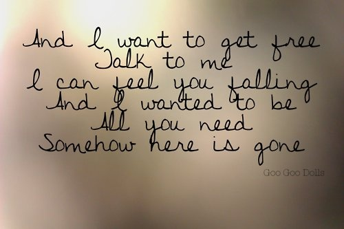 Here Is Gone - Goo Goo Dolls ...just something about this song ♥