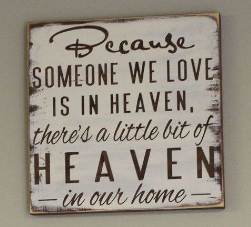"""Quote """"Because someone we love is in heaven, there's a little bit of heaven in our home"""""""
