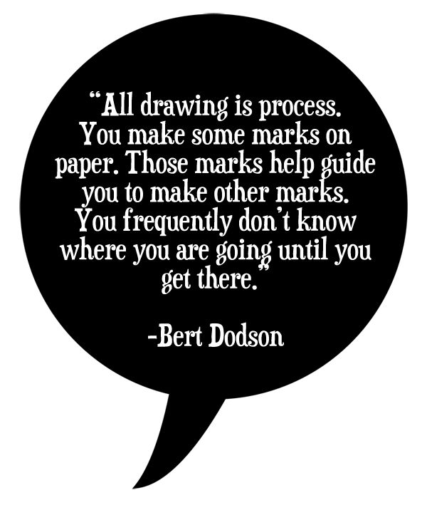 all drawing is process quote bert dodson