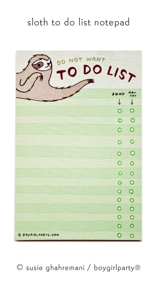This Sloth does not want to do the TO DO LIST! from:   the boygirlparty shop http://shop.boygirlparty.com/products/sloth-to-do-list-notepad-do-not-want-to-do-list-funny-sloth-gifts-by-boygirlparty?variant=11712283399