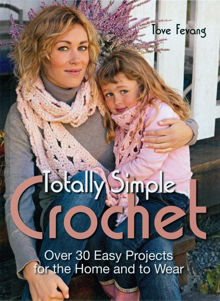 Totally simple crochet: over 30 easy projects for the home and to wear by Tove Fevang