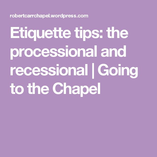 Etiquette tips: the processional and recessional | Going to the Chapel