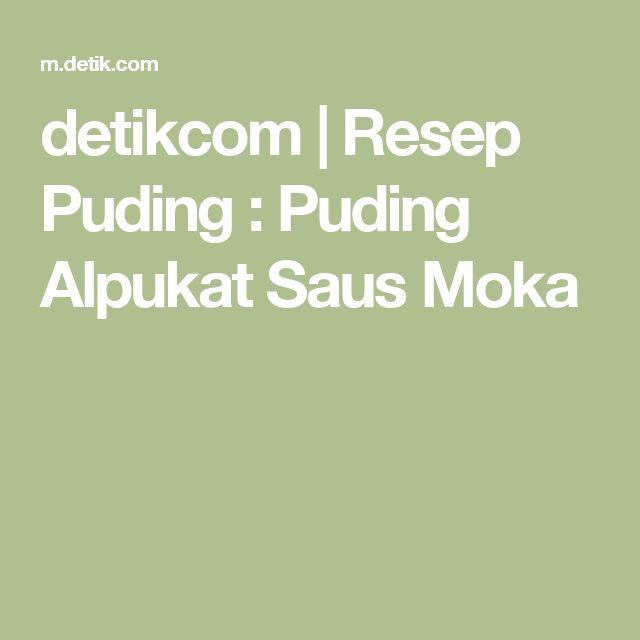 detikcom | Resep Puding : Puding Alpukat Saus Moka