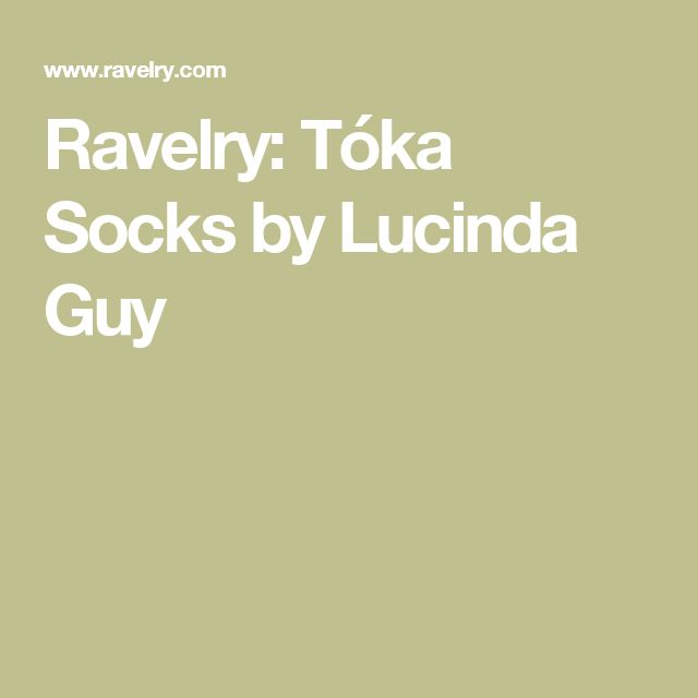 Ravelry: Tóka Socks by Lucinda Guy