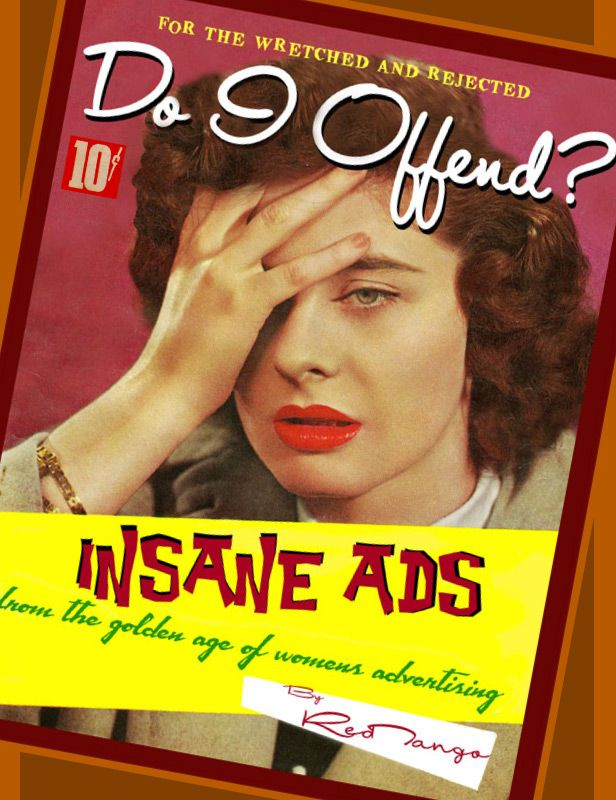 World's largest collection of vintage insanity: ads found in women's magazines.